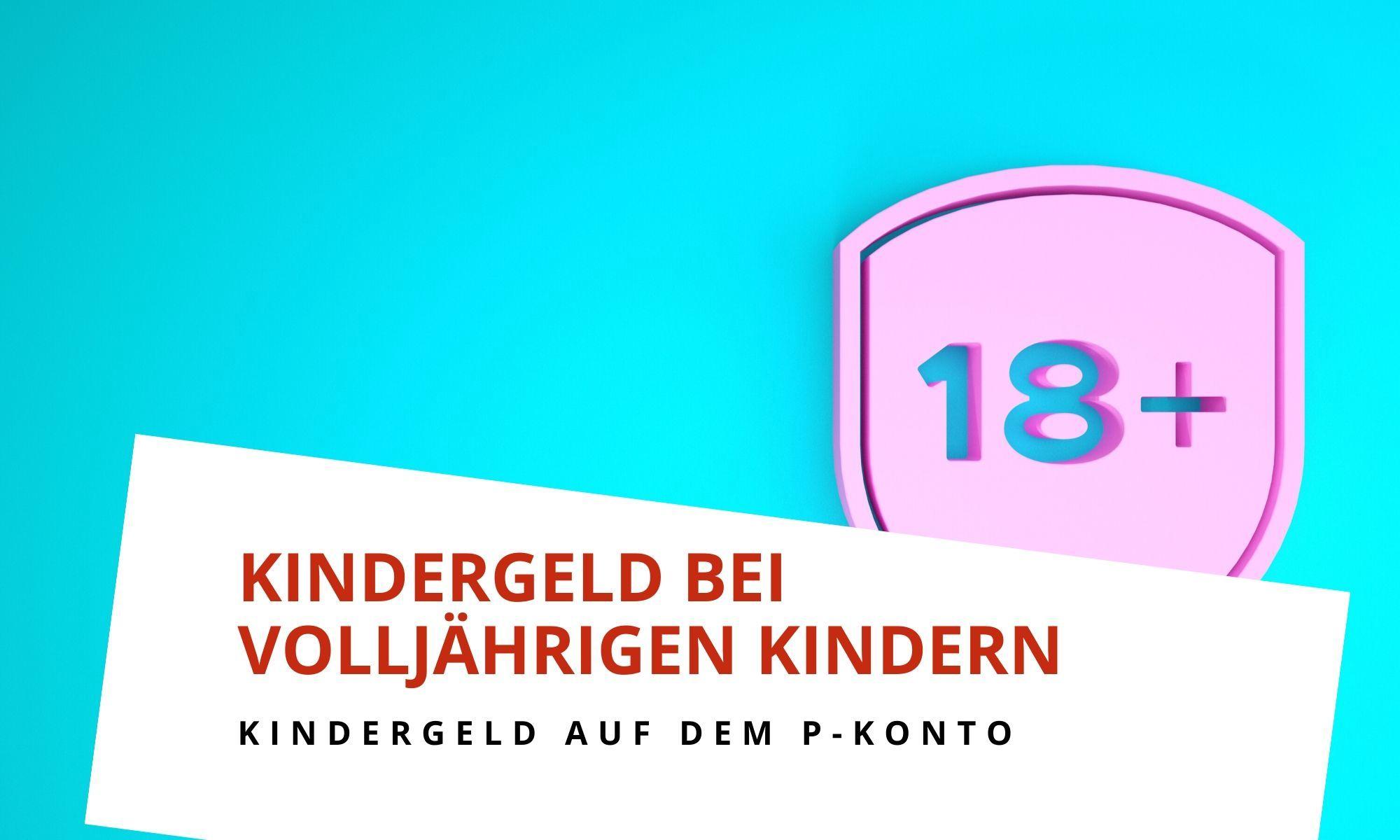 Unterhaltspflicht und Kindergeld bei volljährigen Kindern auf einem P-Konto