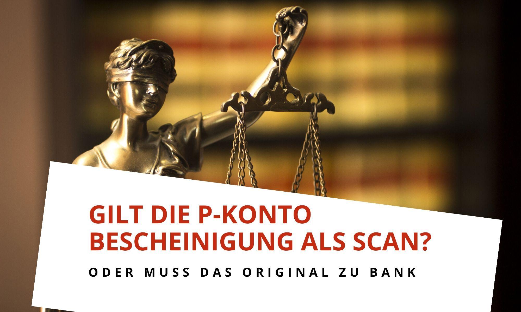 Muss die P-Konto Bescheinigung immer im Original der Bank vorgelegt werden?