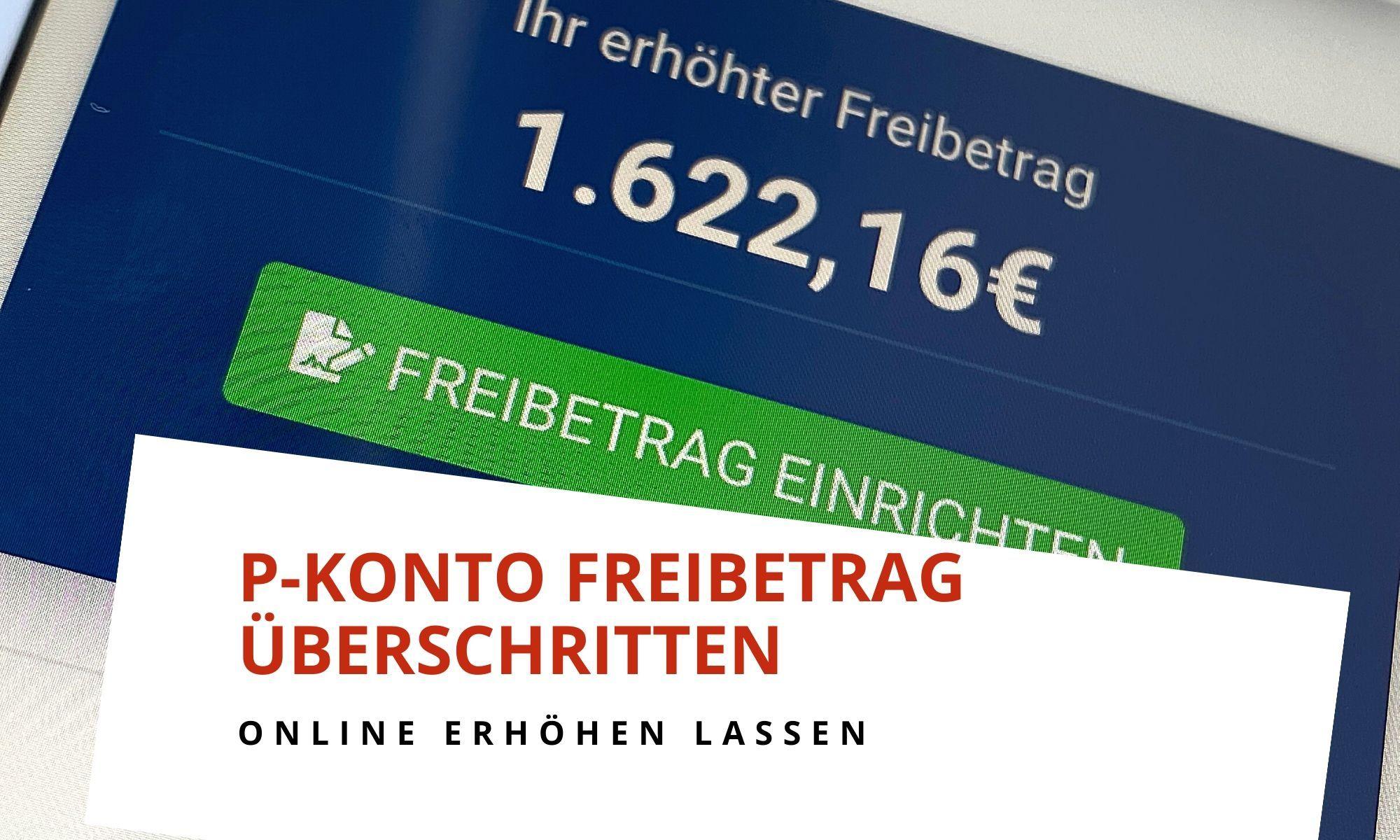 P-Konto Freibetrag überschritten. Jetzt richtig berechnen und online erhöhen.