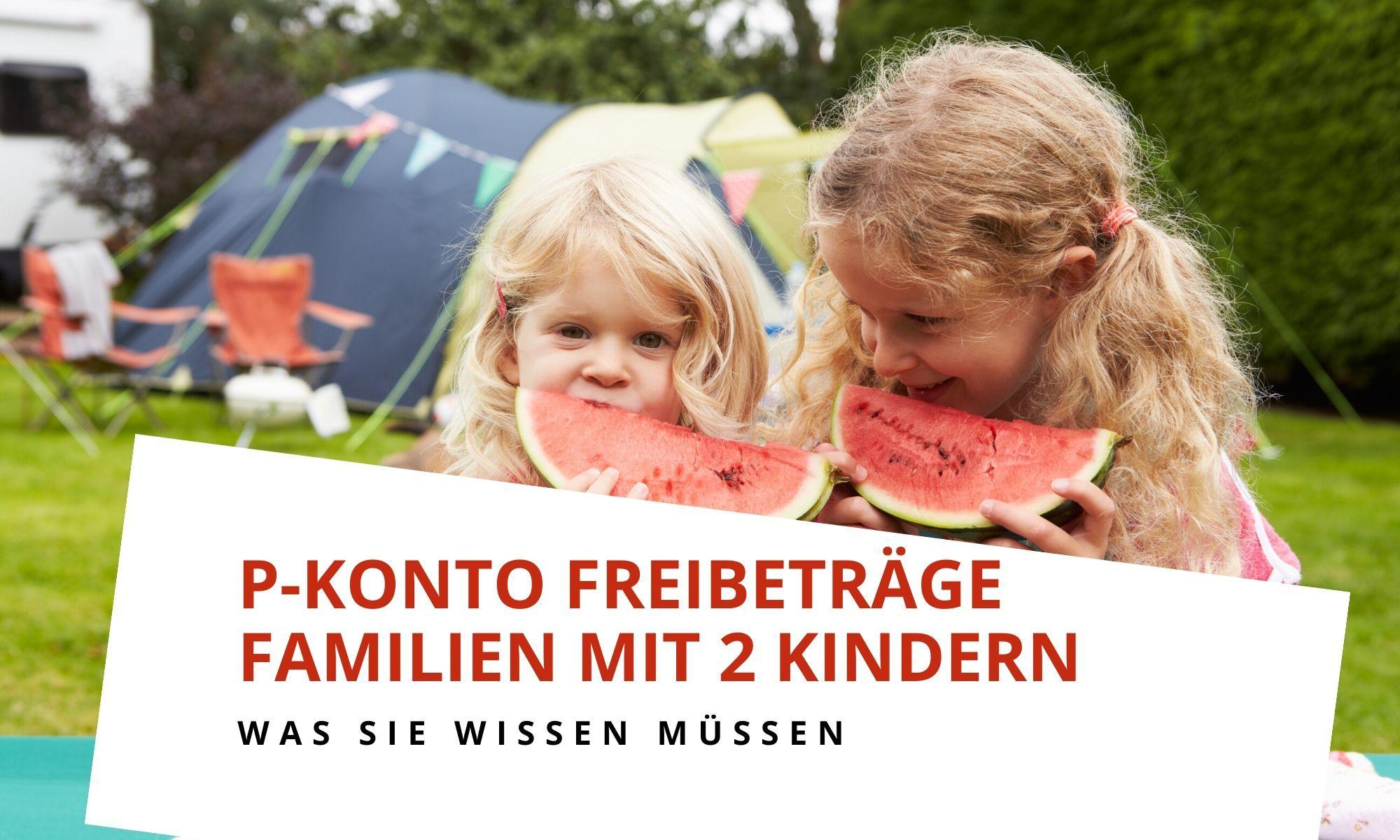 Freibetrag P-Konto mit 2 Kindern in der Familie