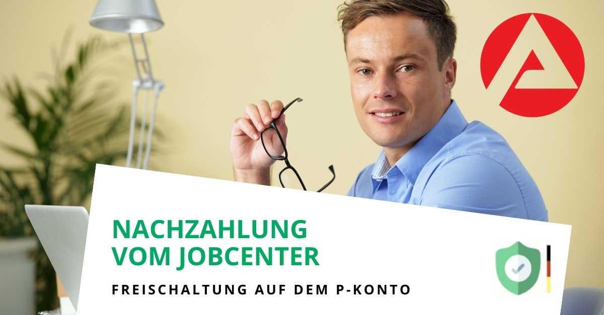 Nachzahlungen vom Jobcenter auf einen P-Konto richtig schützen
