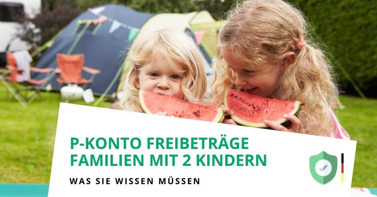 Freibetrag P-Konto mit 2 Kindern in der Familie (Update am 16.07.2021 - mit neuen Freibeträgen)
