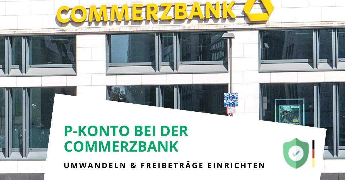 P-Konto bei der Commerzbank einrichten und Freibetrag erhöhen