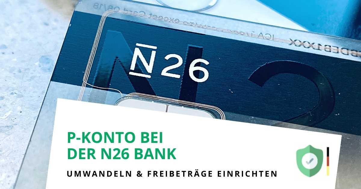 Konto bei der N26 Bank in ein P-Konto umwandeln und P-Konto Freibetrag erhöhen