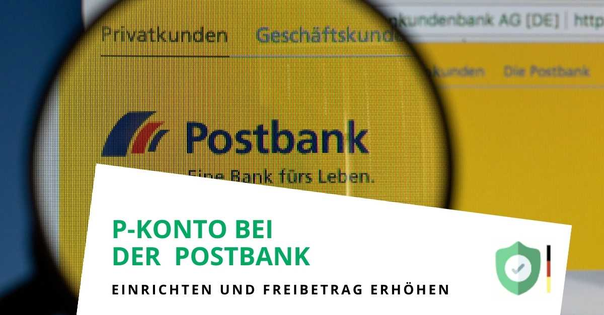 P-Konto bei der Postbank einrichten und Freibetrag erhöhen lassen
