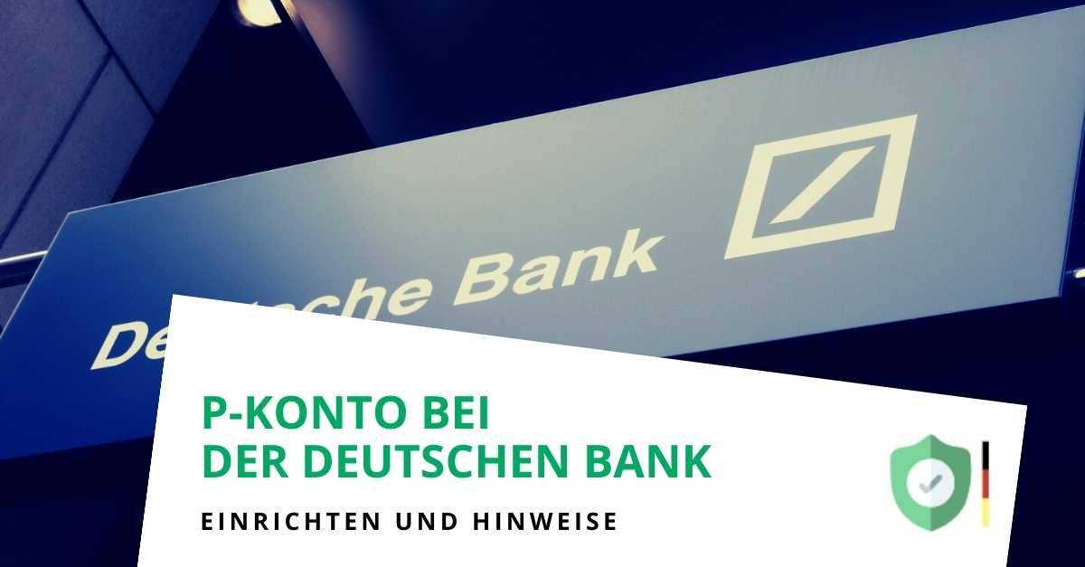 P-Konto bei der Deutschen Bank einrichten und Freibetrag erhöhen lassen