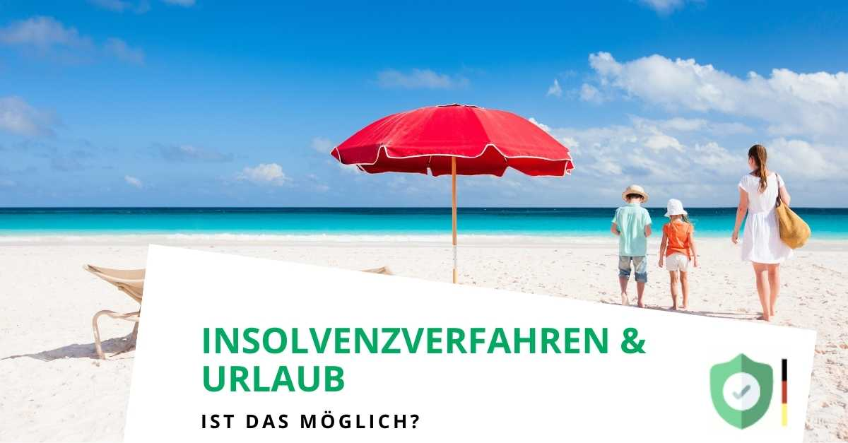 Kann ich in einem Insolvenzverfahren in den Urlaub fahren?